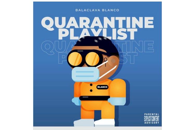 BALACLAVA BLANCO DROPS A NEW PROJECT ''QUARANTINE PLAYLIST''